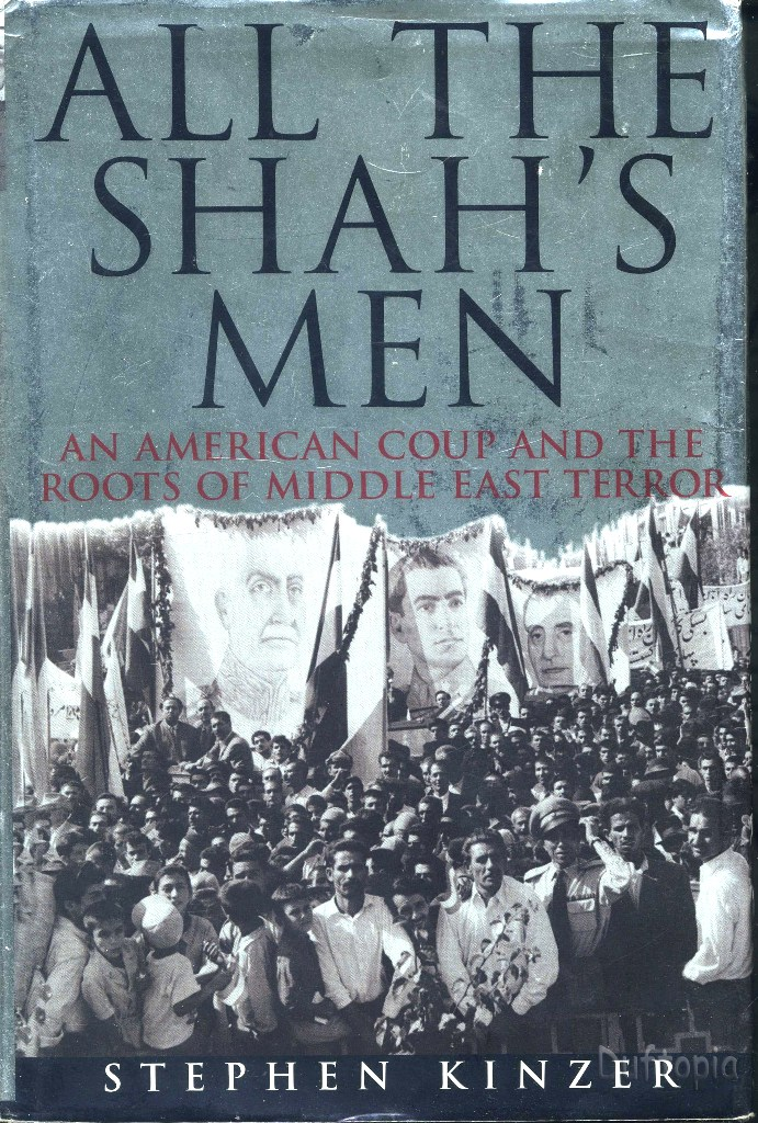 all the shahs men The book all the shah's men was written by american journalist stephen kinzer the subject matter of the book is the america backed coup-de-tat carried out in.